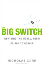 The Big Switch: Rewiring the World, from Edison to Google, by Nicholas Carr (cover)