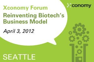 Xconomy Forum: Reinventing Biotech's Business Model