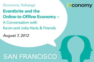Xconomy Xchange: Eventbrite and the Online-to-Offline Economy - A Conversation with Kevin and Julia Hartz & Friends