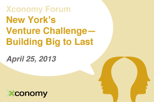 Xconomy Forum: New York's Venture Challenge—Building Big to Last