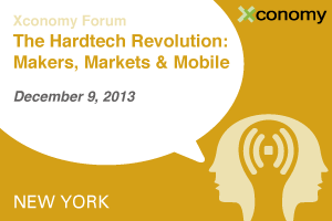 Xconomy Forum: The Hardtech Revolution—Makers, Markets, & Mobile